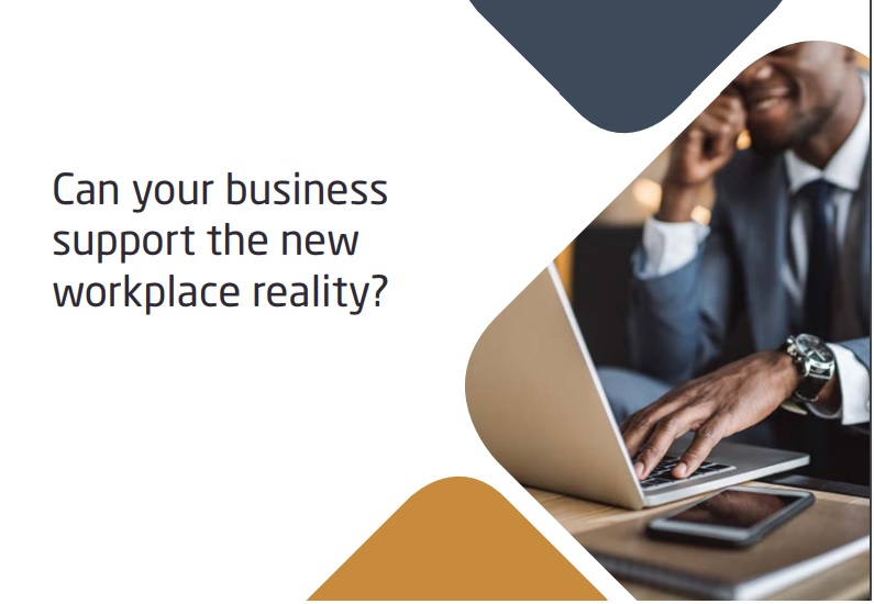 Can your business support the new workplace reality